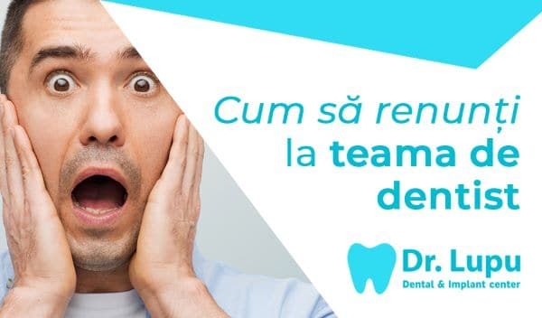 Cum sa renunti la teama de dentist