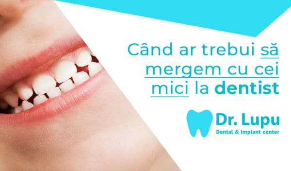 Cand ar trebui sa mergem cu cei mici la dentist