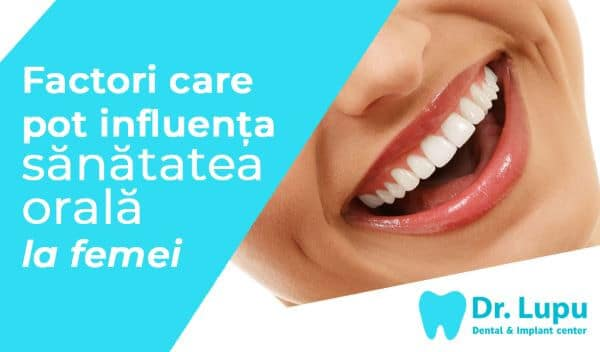 Factori care pot influenta sanatatea orala la femei (1)